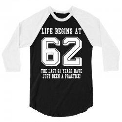 62nd birthday life begins at 62 white 3/4 Sleeve Shirt | Artistshot