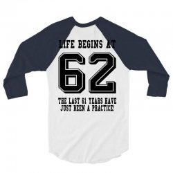 62nd birthday life begins at 62 3/4 Sleeve Shirt | Artistshot