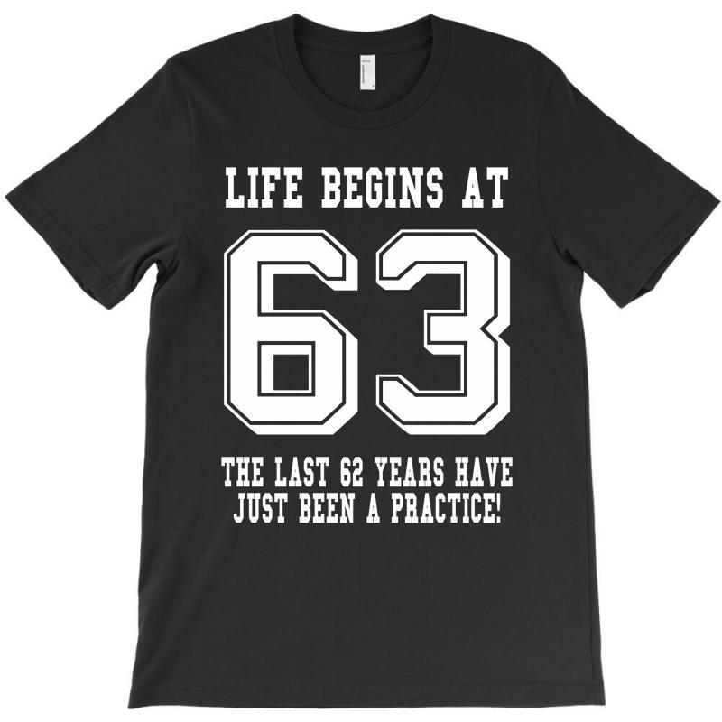 63rd Birthday Life Begins At 63 White T-shirt | Artistshot