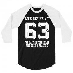 63rd birthday life begins at 63 white 3/4 Sleeve Shirt   Artistshot