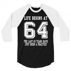 64th birthday life begins at 64 white 3/4 Sleeve Shirt | Artistshot