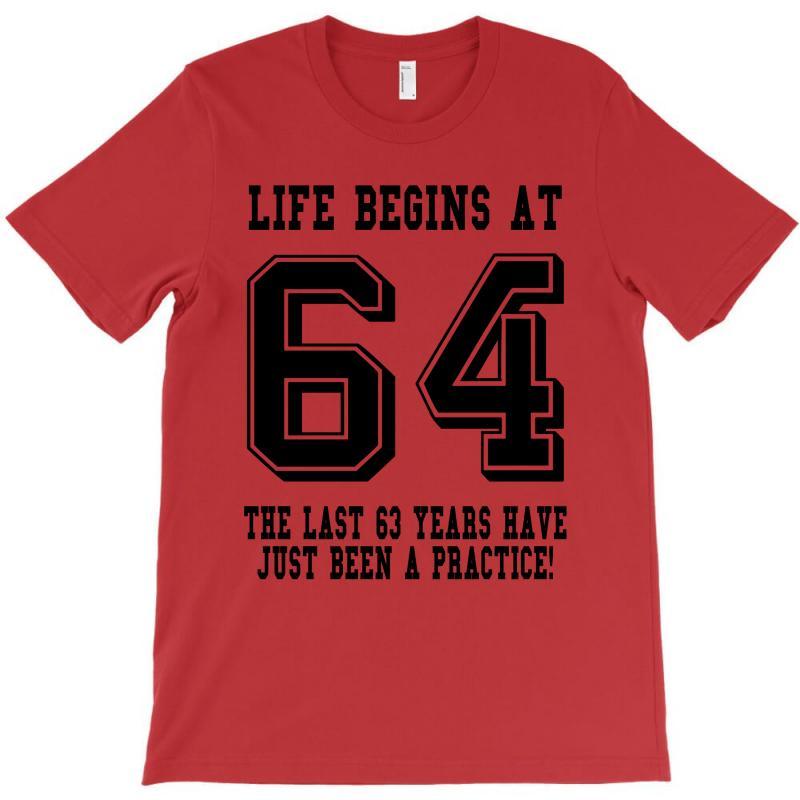 64th Birthday Life Begins At 64 T-shirt   Artistshot