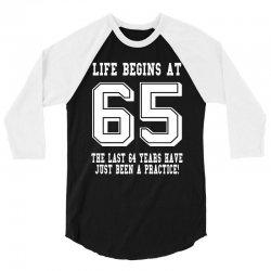65th birthday life begins at 65 white 3/4 Sleeve Shirt | Artistshot