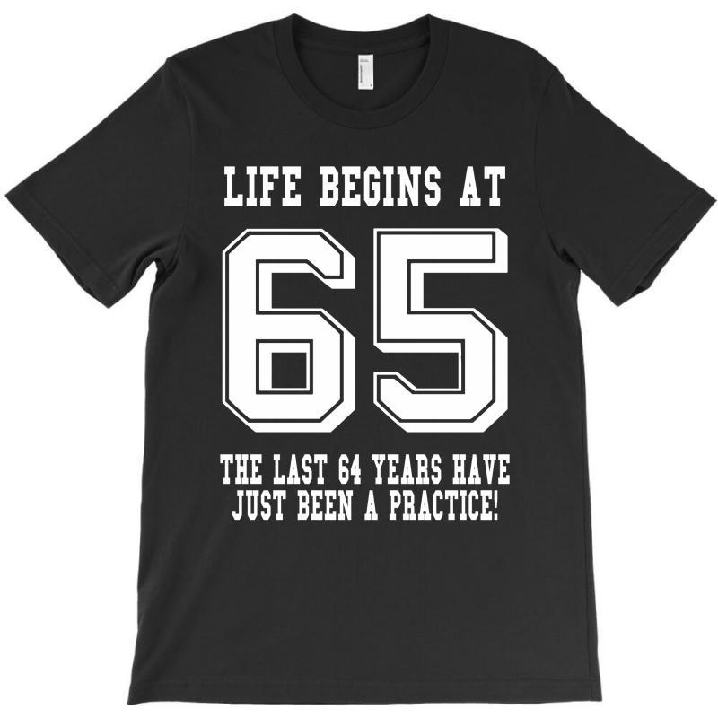 65th Birthday Life Begins At 65 White T-shirt | Artistshot