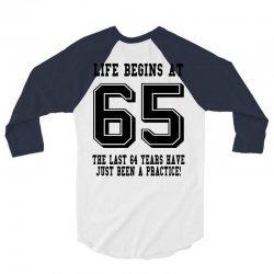 65th birthday life begins at 65 3/4 Sleeve Shirt | Artistshot