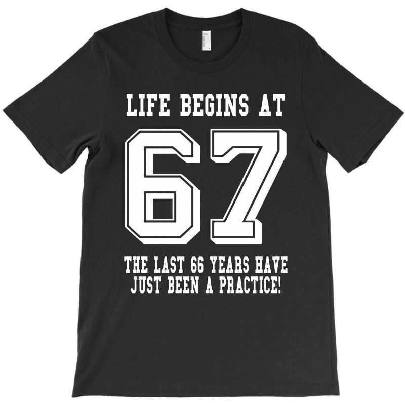 67th Birthday Life Begins At 67 White T-shirt | Artistshot