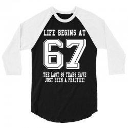 67th birthday life begins at 67 white 3/4 Sleeve Shirt | Artistshot