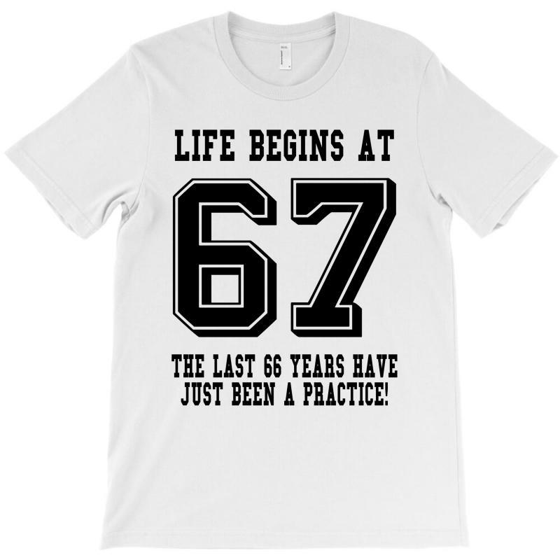 67th Birthday Life Begins At 67 T-shirt | Artistshot