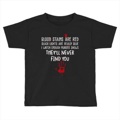 Blood Stains Are Red Black Light Are Really Blue Toddler T-shirt Designed By Hot Maker