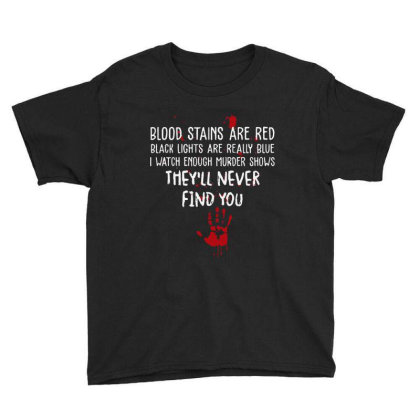 Blood Stains Are Red Black Light Are Really Blue Youth Tee Designed By Hot Maker