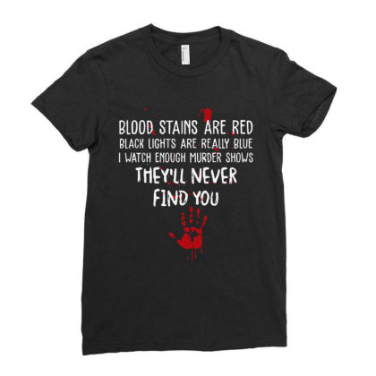 Blood Stains Are Red Black Light Are Really Blue Ladies Fitted T-shirt Designed By Hot Maker