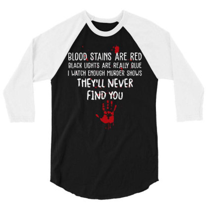 Blood Stains Are Red Black Light Are Really Blue 3/4 Sleeve Shirt Designed By Hot Maker