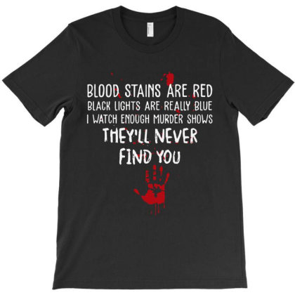 Blood Stains Are Red Black Light Are Really Blue T-shirt Designed By Hot Maker