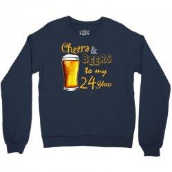cheers and beers to  my 24 years Crewneck Sweatshirt   Artistshot