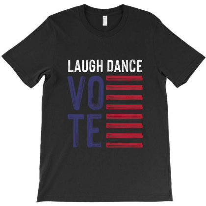 Laugh Dance Vote Hoodie T-shirt Designed By Tiococacola