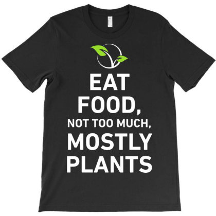 Eat Food Not Too Much Mostly Plants Funny T Shirt T-shirt Designed By Nhan0105