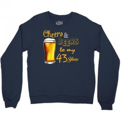 cheers and beers to  my 43 years Crewneck Sweatshirt | Artistshot