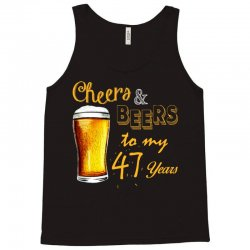 cheers and beers to  my 47 years Tank Top | Artistshot