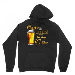 cheers and beers to  my 47 years Unisex Hoodie | Artistshot