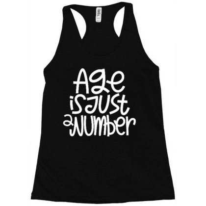 Age Is Just A Number Racerback Tank Designed By Traart
