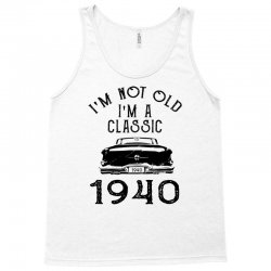 i'm not old i'm a classic 1940 Tank Top   Artistshot