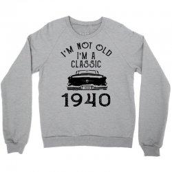 i'm not old i'm a classic 1940 Crewneck Sweatshirt   Artistshot