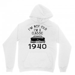 i'm not old i'm a classic 1940 Unisex Hoodie   Artistshot