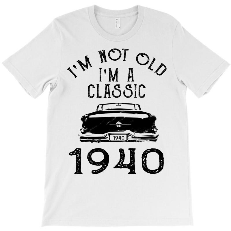 I'm Not Old I'm A Classic 1940 T-shirt   Artistshot