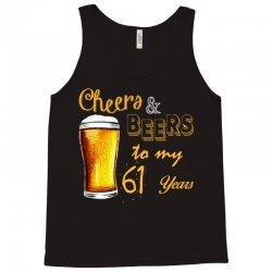 cheers and beers to  my 61 years Tank Top | Artistshot