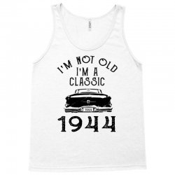 i'm not old i'm a classic 1944 Tank Top | Artistshot