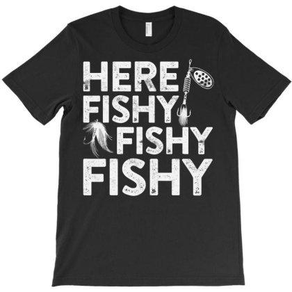 Here Fishy Fishy Fishy T Shirt Fisherman T-shirt Designed By Nhan0105