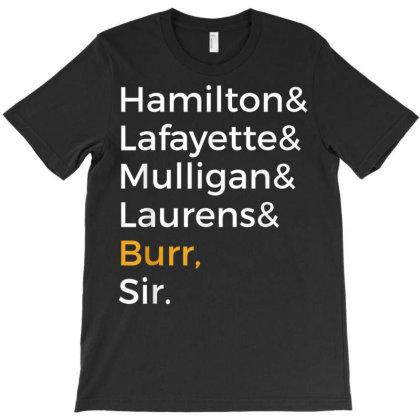 Hamilton, Laurens, Lafayette, Mulligan, Burr, Sir T-shirt Designed By Nhan0105