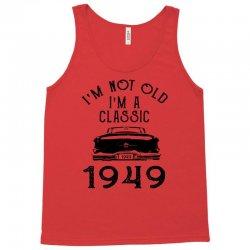 i'm not old i'm a classic 1949 Tank Top | Artistshot