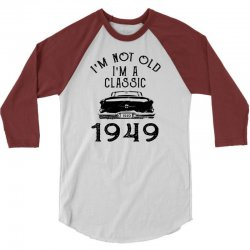 i'm not old i'm a classic 1949 3/4 Sleeve Shirt | Artistshot