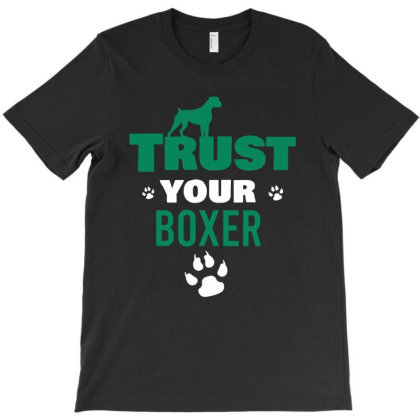 Trust Your Boxer T-shirt Designed By Cypryanus