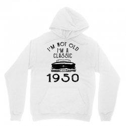 i'm not old i'm a classic 1950 Unisex Hoodie | Artistshot