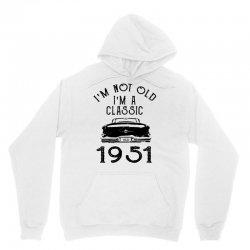 i'm not old i'm a classic 1951 Unisex Hoodie | Artistshot