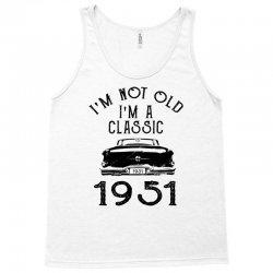 i'm not old i'm a classic 1951 Tank Top | Artistshot