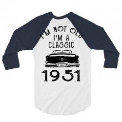 i'm not old i'm a classic 1951 3/4 Sleeve Shirt | Artistshot