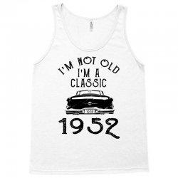 i'm not old i'm a classic 1952 Tank Top | Artistshot