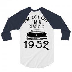 i'm not old i'm a classic 1952 3/4 Sleeve Shirt | Artistshot