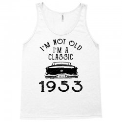 i'm not old i'm a classic 1953 Tank Top | Artistshot