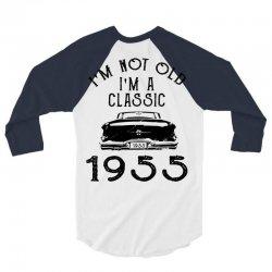 i'm not old i'm a classic 1955 3/4 Sleeve Shirt | Artistshot