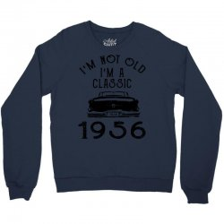 i'm not old i'm a classic 1956 Crewneck Sweatshirt | Artistshot