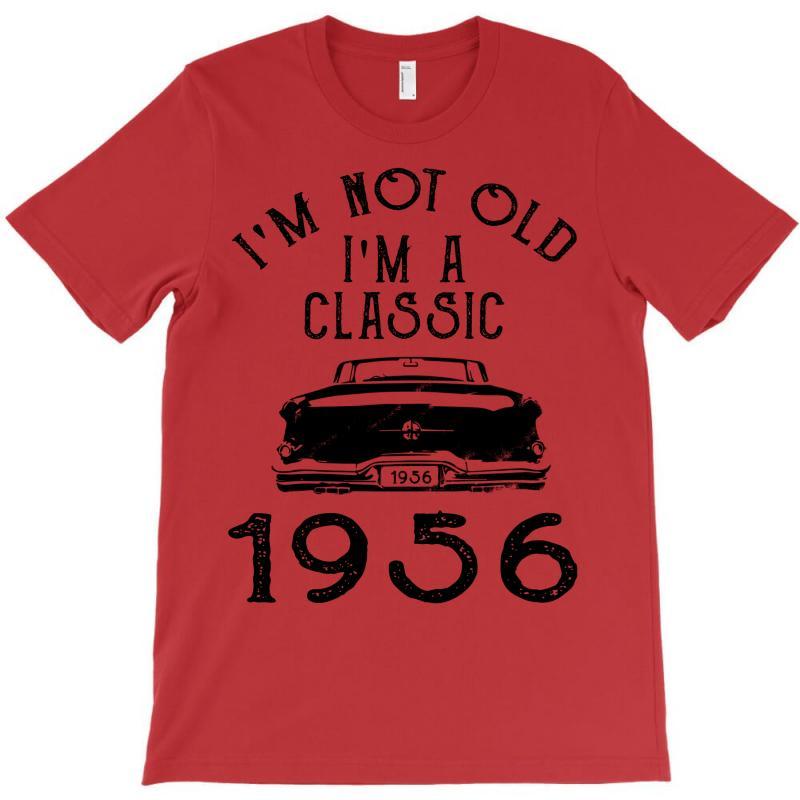 I'm Not Old I'm A Classic 1956 T-shirt | Artistshot