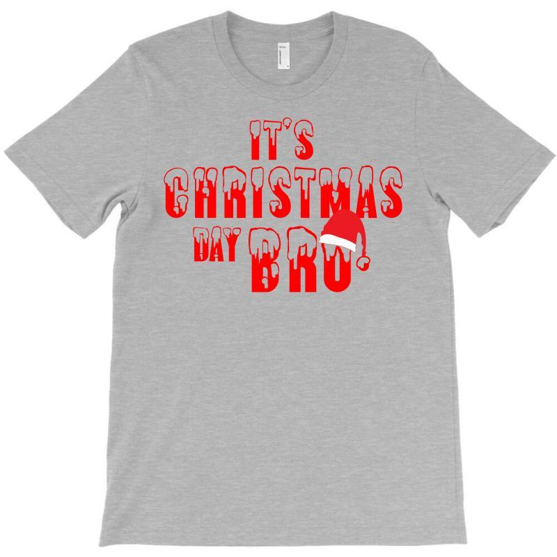 It's Christmas Day Bro T-shirt   Artistshot