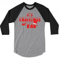 It's Christmas Day Bro 3/4 Sleeve Shirt   Artistshot