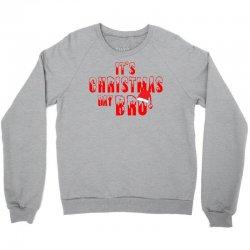 It's Christmas Day Bro Crewneck Sweatshirt   Artistshot