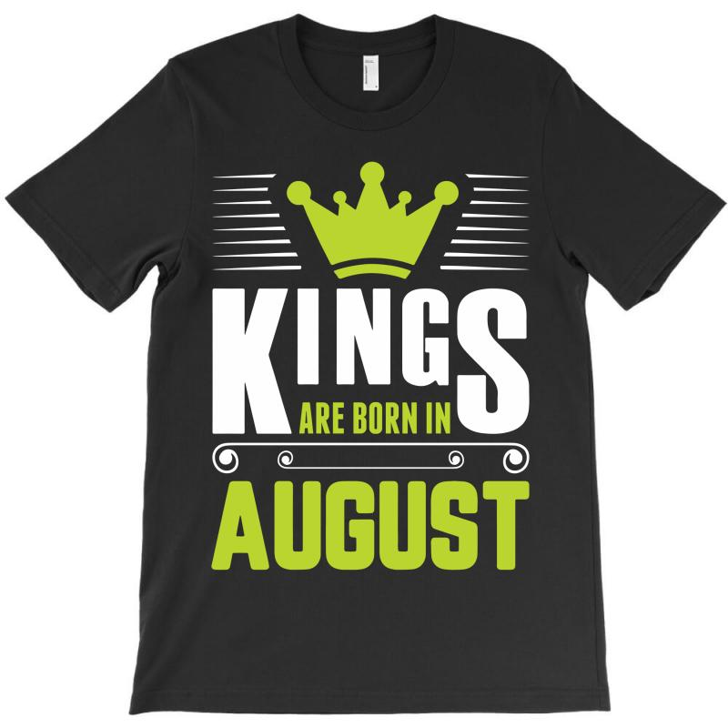 Kings Are Born In August T-shirt | Artistshot