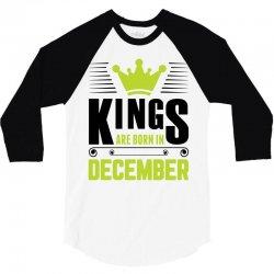 Kings Are Born In December 3/4 Sleeve Shirt | Artistshot